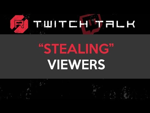 "Twitch Talk - ""Stealing Viewers"""