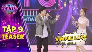 Sàn đấu ca từ 4|Teaser Tập 9: Khả Như phát sốt khi Sam rap SIMPLE LOVE cùng nam chính Thưa mẹ con đi
