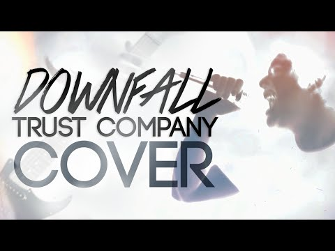 Trust Company Cover - Downfall (Projeto Remake)