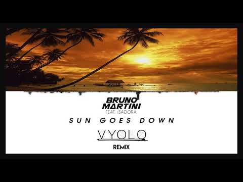 Bruno Martini Ft. Isadora- Sun Goes Down (VYOLO Remix)