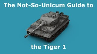 The Not-So-Unicum Guide to the Tiger 1