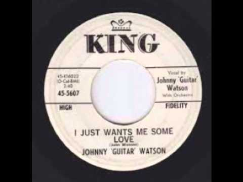 Johnny Guitar Watson - I Just Wants Me Some Love 1962