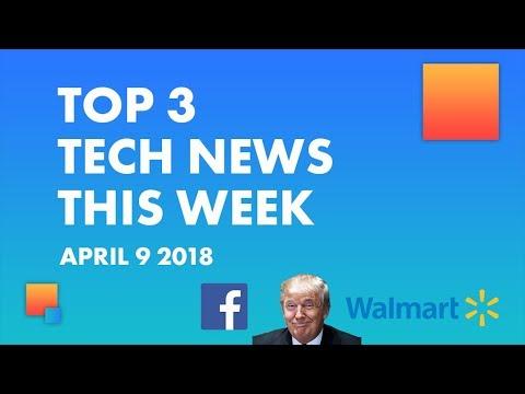 Top Three Tech News Stories: April 9, 2018