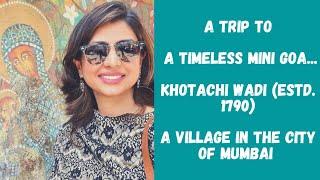 A TIMELESS MINI GOA - A TRIP TO KHOTACHI WADI (estd 1790) WITH RUCHA - VILLAGE IN THE CITY of MUMBAI