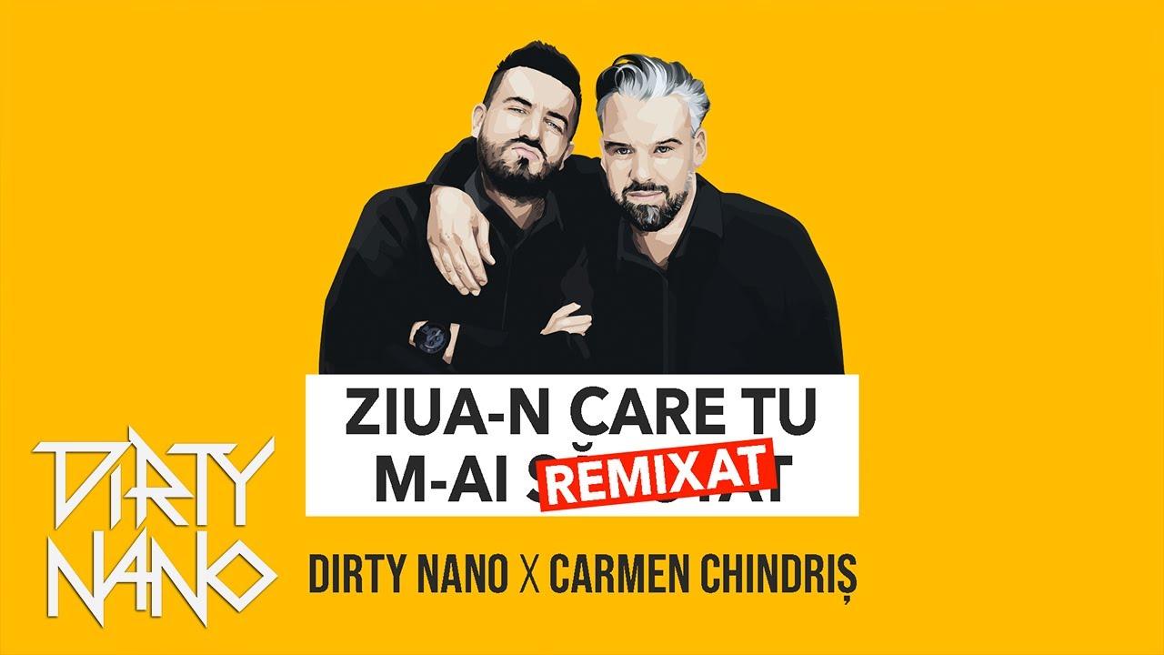Download Dirty Nano ✖️ Carmen Chindriș - Ziua-n Care Tu M-ai Remixat