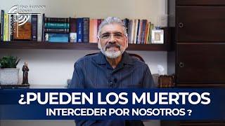 ¿PUEDEN LOS MUERTOS ORAR POR NOSOTROS? - SALVADOR GÓMEZ (Predicador católico)