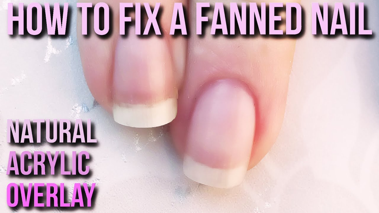 How to Correct a Fanned Nail with Natural Acrylic Overlay - Naio ...