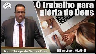 Efésios 6.5-9 - O trabalho para glória de Deus - Rev. Thiago de Souza Dias
