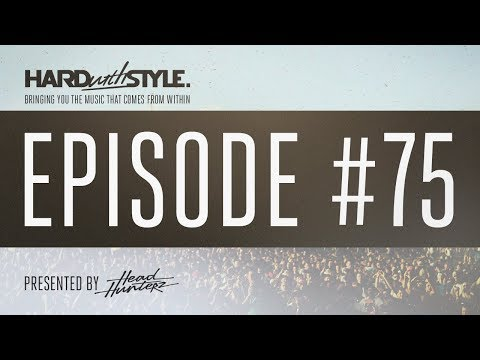 HARD with STYLE Episode 75 | Mixed LIVE and Presented by Headhunterz