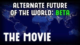 Alternate Future of the World: Beta ~ THE MOVIE
