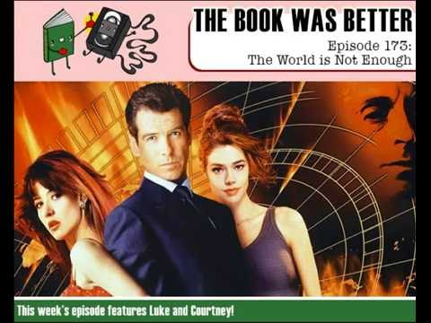 The Book Was Better Episode 173: The World Is Not Enough (with guest host Courtney!)