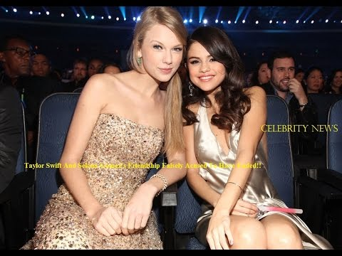 Taylor Swift And Selena Gomez's Friendship Falsely Acused ...