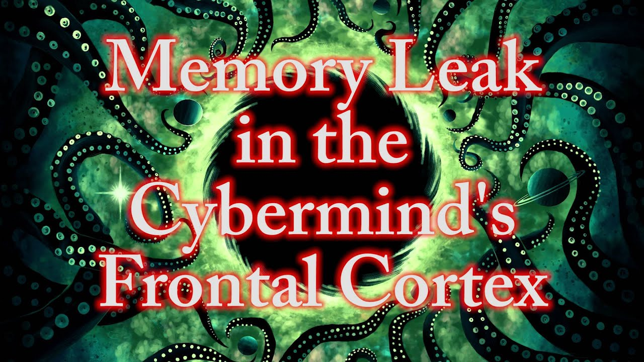 Memory Leak In The Cyberminds Frontal Cortex Abysmii