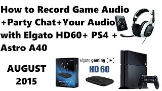 How to Record Game Audio + Party Chat + Your Audio with Elgato HD60 + PS4 + Astro A40