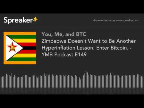 Zimbabwe Doesn't Want to Be Another Hyperinflation Lesson. Enter Bitcoin. - YMB Podcast E149