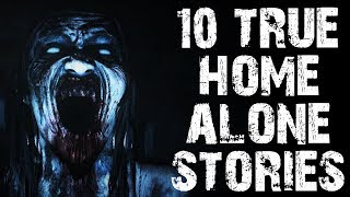 10 TRUE Terrifying Home Alone Horror Stories | (Scary Stories)