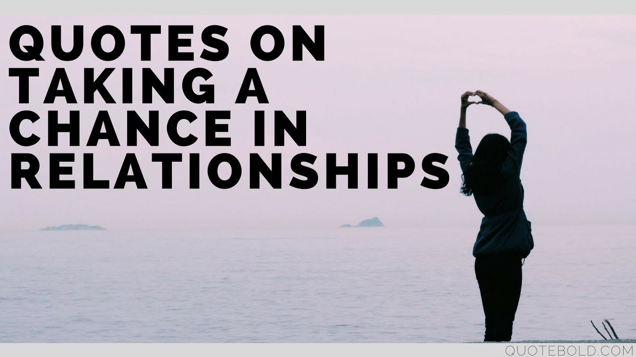 Best Quotes On Taking A Chance In Relationships Top 20 Youtube