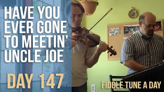 Have You Ever Gone To Meetin' Uncle Joe Uncle Joe - Fiddle Tune A Day - Day 147