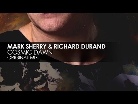 Mark Sherry & Richard Durand - Cosmic Dawn (Original Mix)
