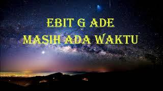 Ebit G Ade - Masih Ada Waktu (Lirik)