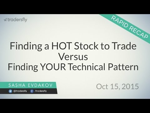Finding a HOT Stock to Trade vs. Finding YOUR Technical Pattern