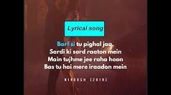 Barf si tu pighal ja : Lyrical song - Armaan mallik, Ashmit Patel and Maheck Chahal,Nirdosh(2018)