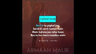 Barf si tu pighal ja : Lyrical song - Armaan mallik, Ashmit Patel and Maheck Chahal,Nirdosh(2018)