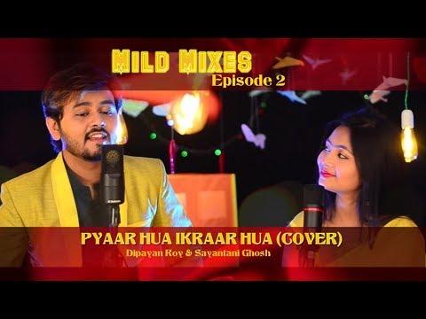 Pyaar Hua Ikraar Hua Cover | Dipayan Roy | Sayantani Ghosh | Mild Mixes | Episode 2