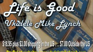 """""""LIFE IS GOOD"""" - Audio CD from UKULELE MIKE LYNCH"""