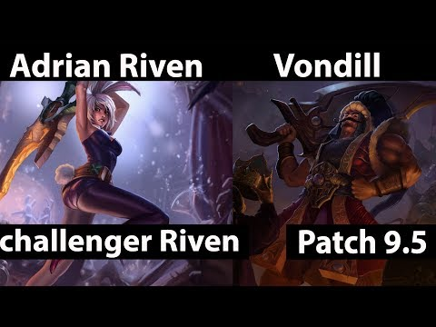 [ Adrian Riven ] Riven vs Tryndamere [ Vondill ] Top  -  Adrian Riven Riven Stream Patch 9.5