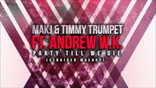 MAKJ & Timmy Trumpet ft. Andrew W.K. - Party Till We Die (StrajGer Mashup)