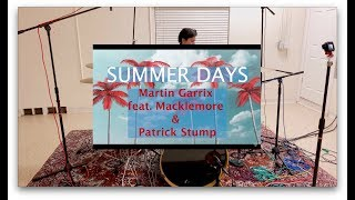 Martin Garrix feat. Macklemore & Patrick Stump of Fall Out Boy - Summer Days [DRUM COVER]
