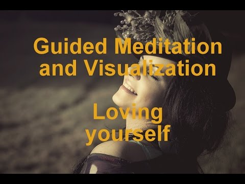 Guided Meditation and Visualization - Loving yourself