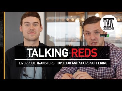 Talking Reds: Liverpool Transfers, Top Four And Spurs Suffering