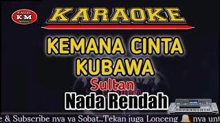 KEMANA CINTA KUBAWA Sultan Karaoke/lirik KN7000-Nada Rendah
