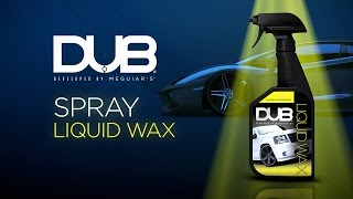 DUB Spray Liquid Wax developed by Meguiar's