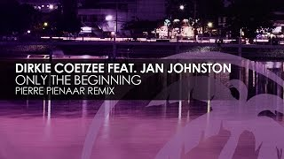 Dirkie Coetzee & Jan Johnston - Only The Beginning (Pierre Pienaar Remix)
