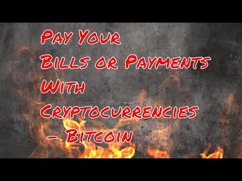 Pay Your Bills Or Payments With Cryptocurrencies - Bitcoin