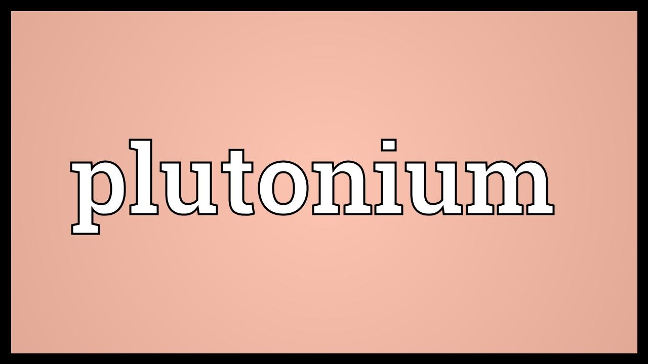 Plutonium meaning youtube plutonium meaning gamestrikefo Image collections