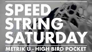 SPEED STRING SATURDAY 2 - HIGH BIRD METRIK U