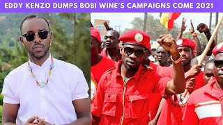 EDDY KENZO DUMPS PEOPLE POWER PRESIDENT  BOBI WINE'S Campaigns  COME 2021 Presidential Elections