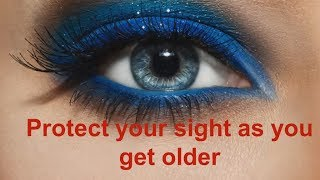 Protect Your Eyesight as you get older