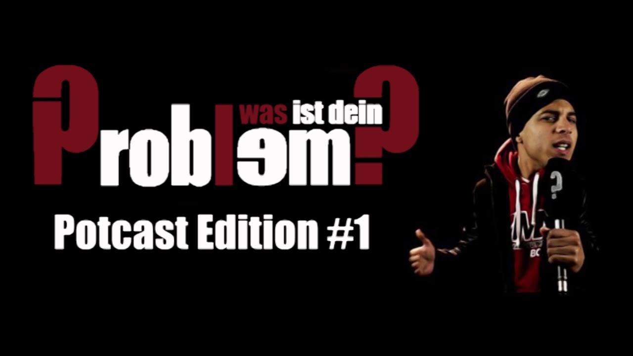 Was ist dein Problem? - Potcast Edition #1