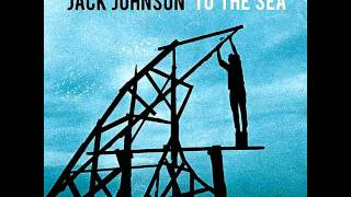 Jack Johnson - To The sea - No good with faces