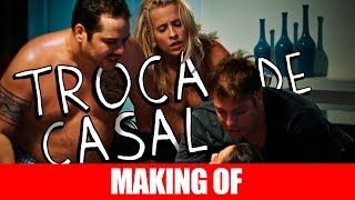 Vídeo - Making Of – Troca de Casal
