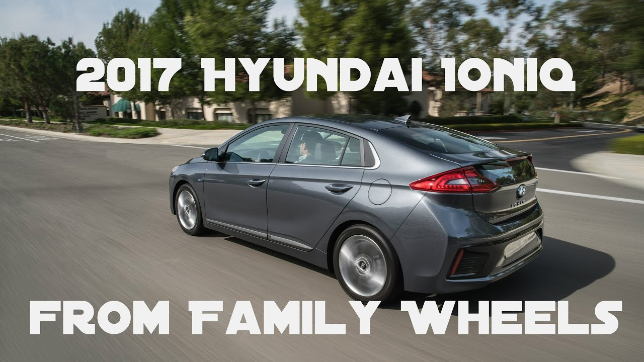 2017 Hyundai Ioniq Review From Family Wheels