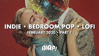 Indie / Bedroom Pop Playlist | February 2020 • Part 1 | BIRP!