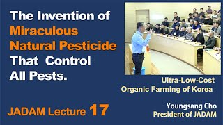JADAM Lecture Part 17.  The Invention of Miraculous Natural Pesticide That  Control All Pests.