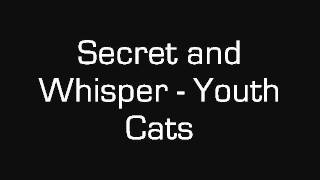 Watch Secret  Whisper Youth Cats video