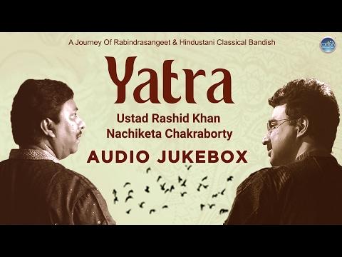 Ustad Rashid Khan -Yatra | Tagore Songs | Bangla Classical Songs | Bangla Songs New 2017